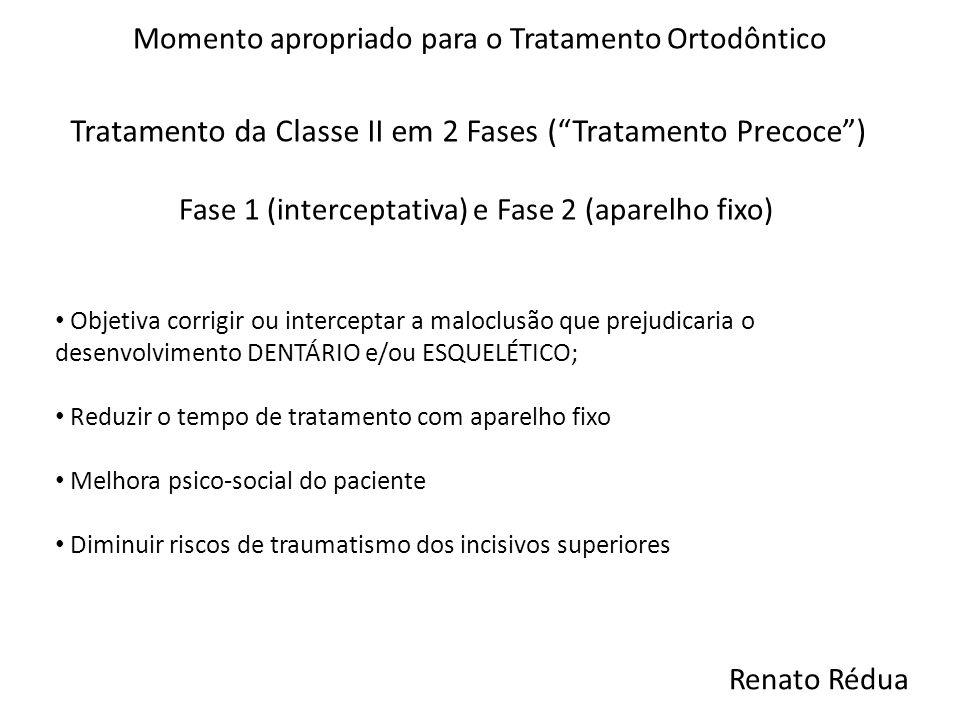 """Tratamento da Classe II em 2 Fases (""""Tratamento Precoce"""") Momento apropriado para o Tratamento Ortodôntico Fase 1 (interceptativa) e Fase 2 (aparelho"""