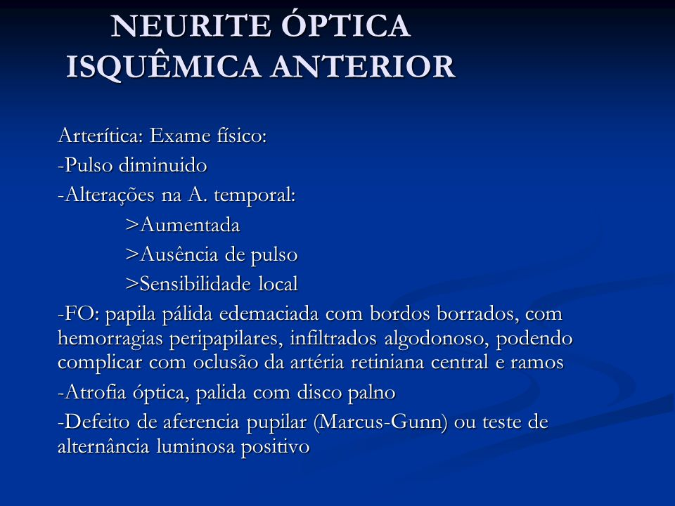 NEURITE ÓPTICA ISQUÊMICA ANTERIOR Arterítica: Exame físico: -Pulso diminuido -Alterações na A.