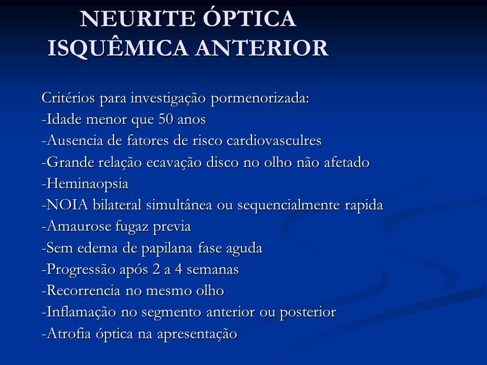 NEURITE ÓPTICA ISQUÊMICA ANTERIOR Não arterítica: -Angiografia por fluoresceina: enchimento lento na camada prelaminar do disco optico edemaciado NAION; enchimento pobre ou ausente da coroide, arterite -RNM com gadolíneo: sem alterações no nervo óptico, em contraste a neurite óptica que produz alterações de reforço ao gadolíneo -Ecocardio, ECG; Vasos cervicais; MAPA; hipercoagulabilidade
