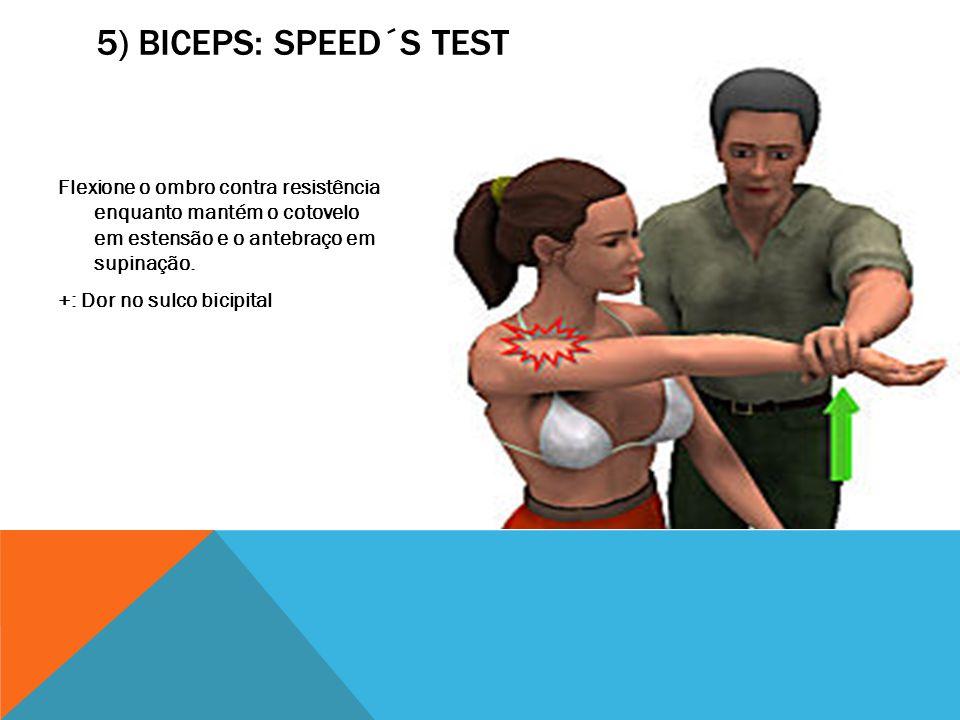 5) BICEPS: SPEED´S TEST Flexione o ombro contra resistência enquanto mantém o cotovelo em estensão e o antebraço em supinação. +: Dor no sulco bicipit
