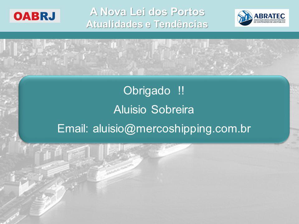 Obrigado !.Aluisio Sobreira Email: aluisio@mercoshipping.com.br Obrigado !.