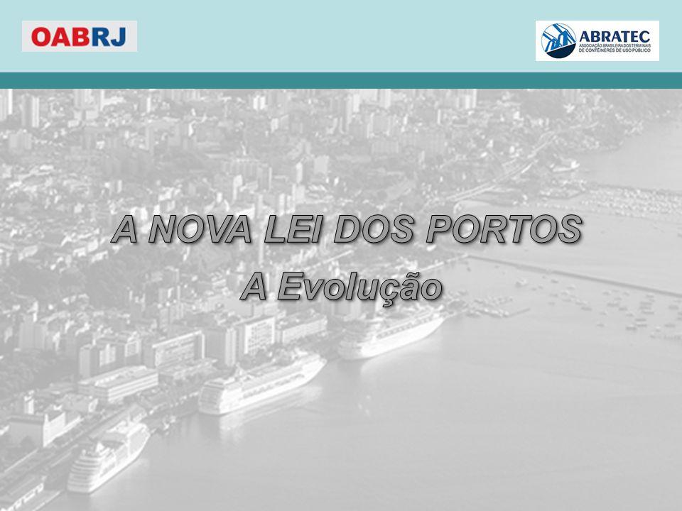 O CENÁRIO À ÉPOCA  A demanda por investimentos governamentais na infraestrutura do país e de investimentos privados na atualização dos terminais, dentro e fora do Porto Organizado, continuaram aquém das necessidades;  A discussão sobre as alterações não passaram pelo Congresso Nacional, como no caso da Lei nº8.630/93, tendo ocorrido nos dois primeiros anos do Governo Dilma no âmbito do Poder Executivo;  Eclodiu a Operação Porto Seguro em Novembro de 2012;  O Comércio Exterior Brasileiro duplicou sua participação chegando a 23% do PIB;  Os navios cresceram de porte e dimensões demandando investimentos em infraestrutura de acesso e de super estrutura nos terminais;  A demanda por investimentos governamentais na infraestrutura do país e de investimentos privados na atualização dos terminais, dentro e fora do Porto Organizado, continuaram aquém das necessidades;  A discussão sobre as alterações não passaram pelo Congresso Nacional, como no caso da Lei nº8.630/93, tendo ocorrido nos dois primeiros anos do Governo Dilma no âmbito do Poder Executivo;  Eclodiu a Operação Porto Seguro em Novembro de 2012;  O Comércio Exterior Brasileiro duplicou sua participação chegando a 23% do PIB;  Os navios cresceram de porte e dimensões demandando investimentos em infraestrutura de acesso e de super estrutura nos terminais; A Nova Lei dos Portos A Evolução