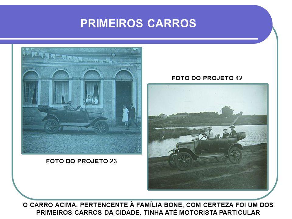 PRIMEIROS CARROS O CARRO ACIMA, PERTENCENTE À FAMÍLIA BONE, COM CERTEZA FOI UM DOS PRIMEIROS CARROS DA CIDADE.