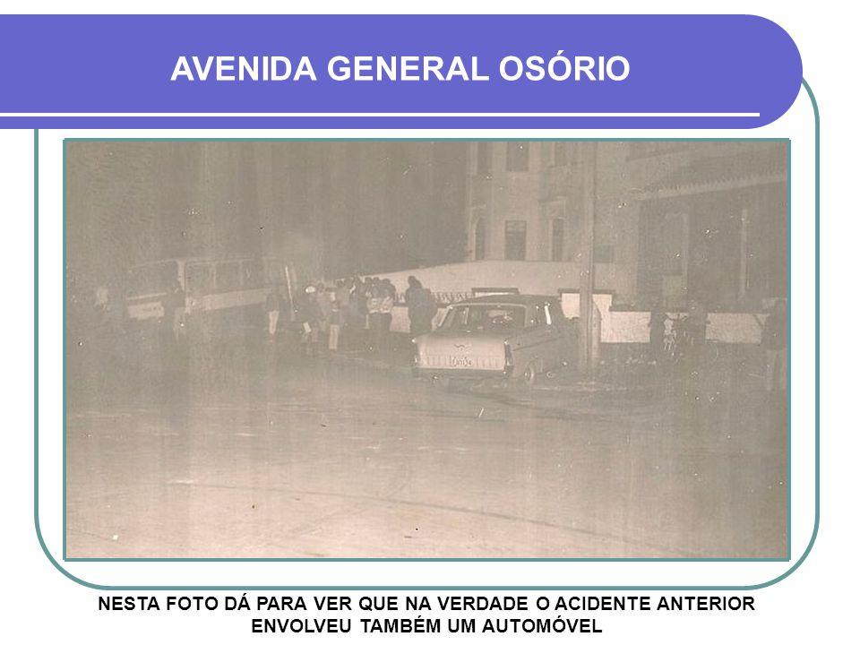 MESMO ACIDENTE ANTERIOR AVENIDA GENERAL OSÓRIO