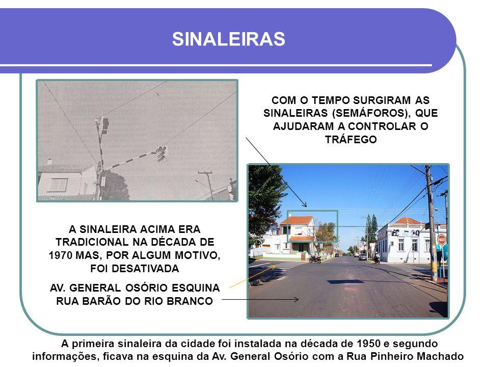 SINALEIRAS A primeira sinaleira da cidade foi instalada na década de 1950 e segundo informações, ficava na esquina da Av.