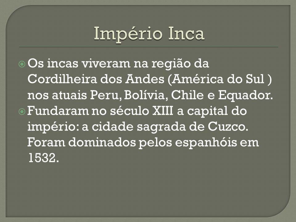  Os incas viveram na região da Cordilheira dos Andes (América do Sul ) nos atuais Peru, Bolívia, Chile e Equador.