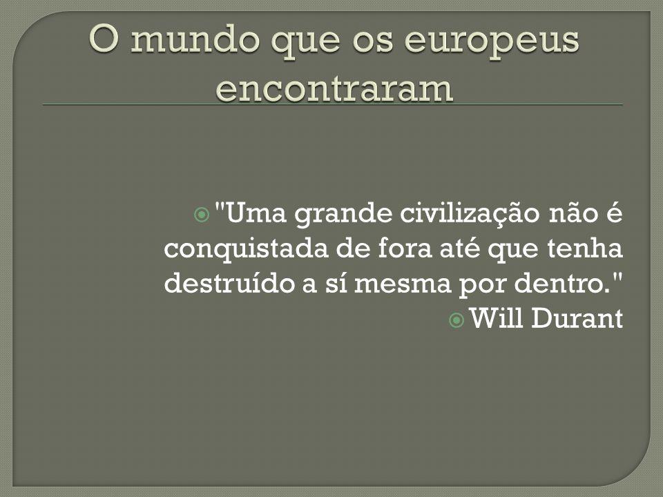 Uma grande civilização não é conquistada de fora até que tenha destruído a sí mesma por dentro.  Will Durant