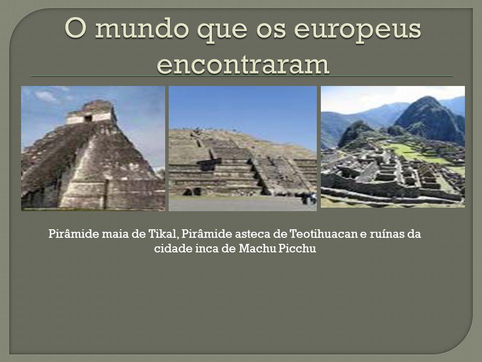Pirâmide maia de Tikal, Pirâmide asteca de Teotihuacan e ruínas da cidade inca de Machu Picchu
