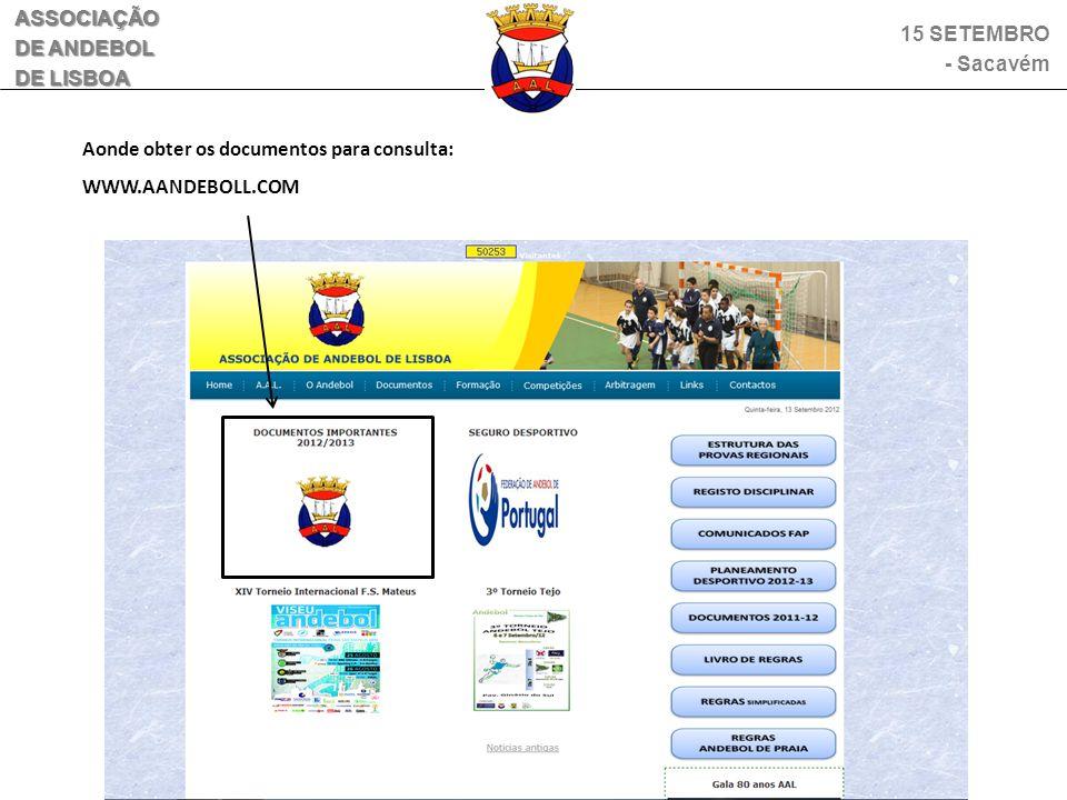 ASSOCIAÇÃO DE ANDEBOL DE LISBOA Aonde obter os documentos para consulta: WWW.AANDEBOLL.COM 15 SETEMBRO - Sacavém