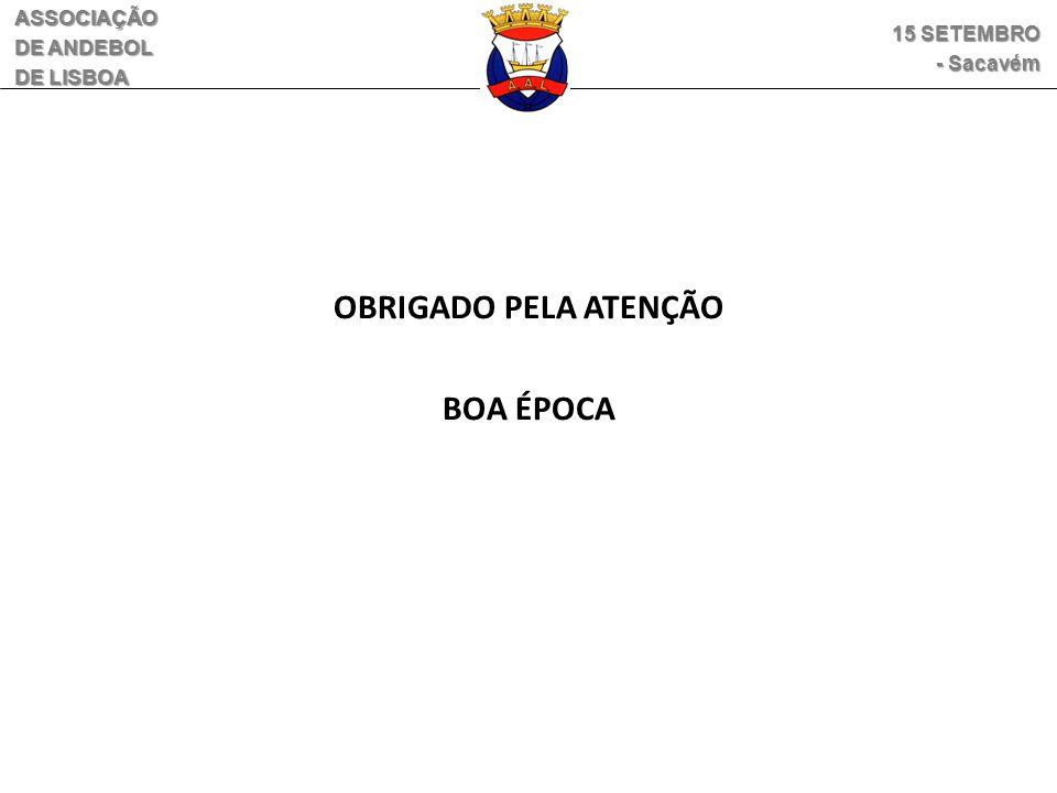 OBRIGADO PELA ATENÇÃO BOA ÉPOCA ASSOCIAÇÃO DE ANDEBOL DE LISBOA 15 SETEMBRO - Sacavém