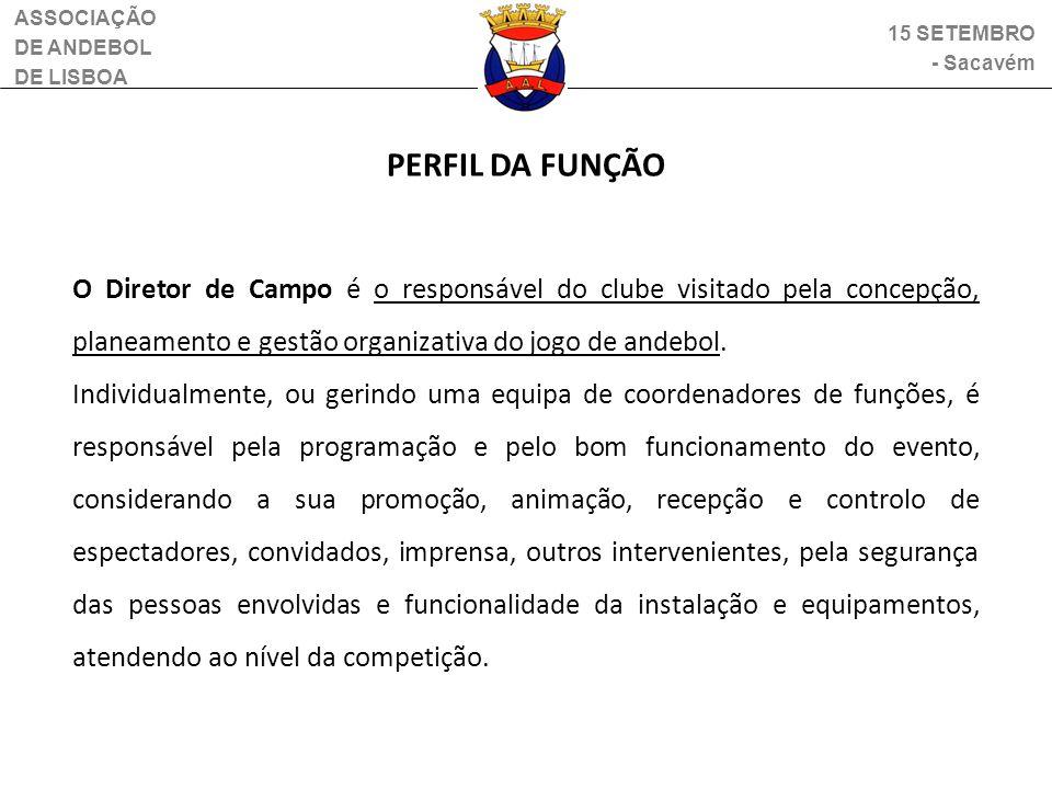 ASSOCIAÇÃO DE ANDEBOL DE LISBOA O Diretor de Campo é o responsável do clube visitado pela concepção, planeamento e gestão organizativa do jogo de ande