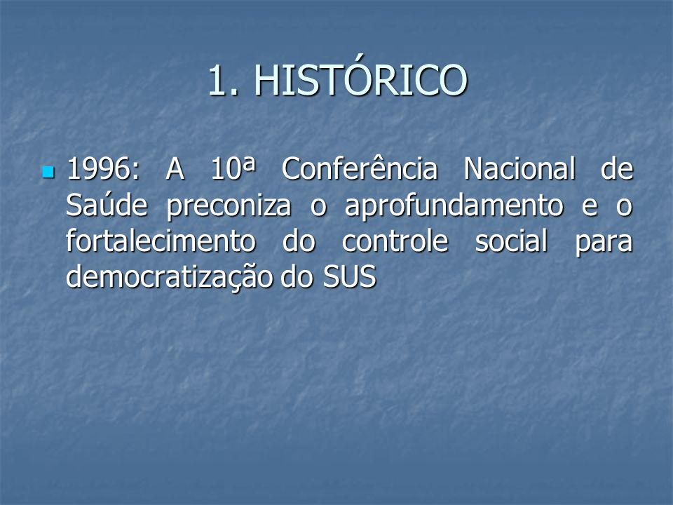1. HISTÓRICO 1996: A 10ª Conferência Nacional de Saúde preconiza o aprofundamento e o fortalecimento do controle social para democratização do SUS 199