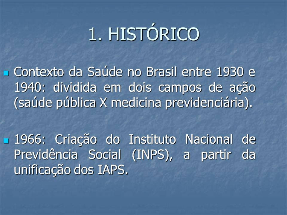 1. HISTÓRICO Contexto da Saúde no Brasil entre 1930 e 1940: dividida em dois campos de ação (saúde pública X medicina previdenciária). Contexto da Saú