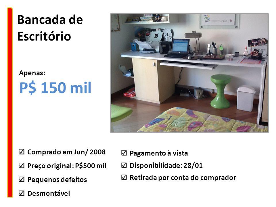 Bancada de Escritório Comprado em Jun/ 2008 Preço original: P$500 mil Pequenos defeitos Desmontável Apenas: P$ 150 mil Pagamento à vista Disponibilida