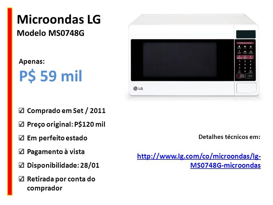 Microondas LG Modelo MS0748G http://www.lg.com/co/microondas/lg- MS0748G-microondas Detalhes técnicos em: Comprado em Set / 2011 Preço original: P$120