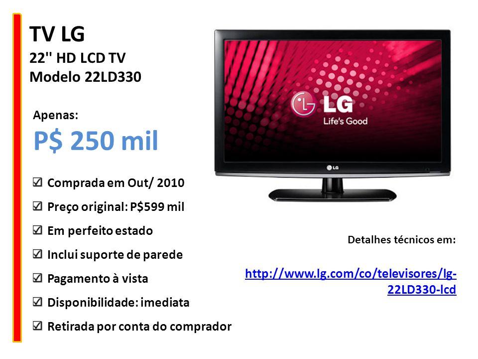 TV LG 22'' HD LCD TV Modelo 22LD330 http://www.lg.com/co/televisores/lg- 22LD330-lcd Detalhes técnicos em: Comprada em Out/ 2010 Preço original: P$599