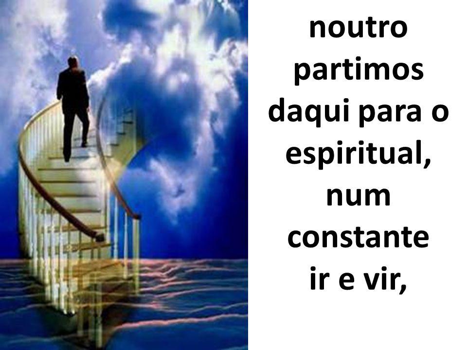 noutro partimos daqui para o espiritual, num constante ir e vir,