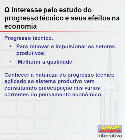 O interesse pelo estudo do progresso técnico e seus efeitos na economia Progresso técnico.  Para renovar e impulsionar os setores produtivos;  Melho