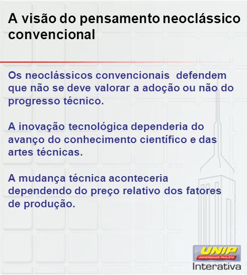 A visão do pensamento neoclássico convencional Os neoclássicos convencionais defendem que não se deve valorar a adoção ou não do progresso técnico. A