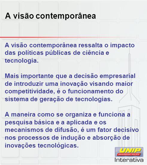 A visão contemporânea A visão contemporânea ressalta o impacto das políticas públicas de ciência e tecnologia. Mais importante que a decisão empresari