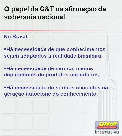 No Brasil:  Há necessidade de que conhecimentos sejam adaptados à realidade brasileira;  Há necessidade de sermos menos dependentes de produtos impo