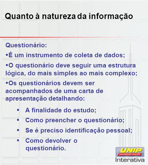 Questionário:  É um instrumento de coleta de dados;  O questionário deve seguir uma estrutura lógica, do mais simples ao mais complexo;  Os questio