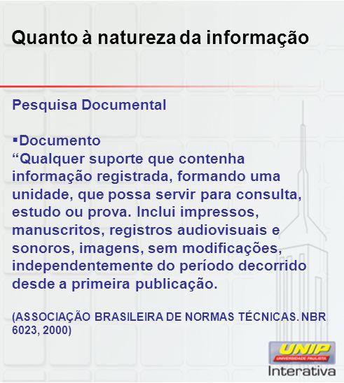 """Pesquisa Documental  Documento """"Qualquer suporte que contenha informação registrada, formando uma unidade, que possa servir para consulta, estudo ou"""