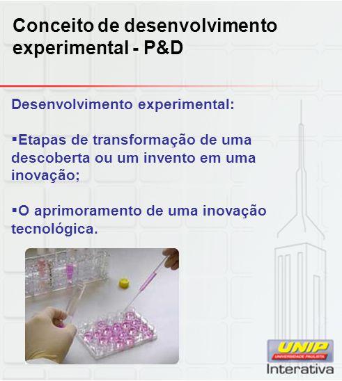 Conceito de desenvolvimento experimental - P&D Desenvolvimento experimental:  Etapas de transformação de uma descoberta ou um invento em uma inovação