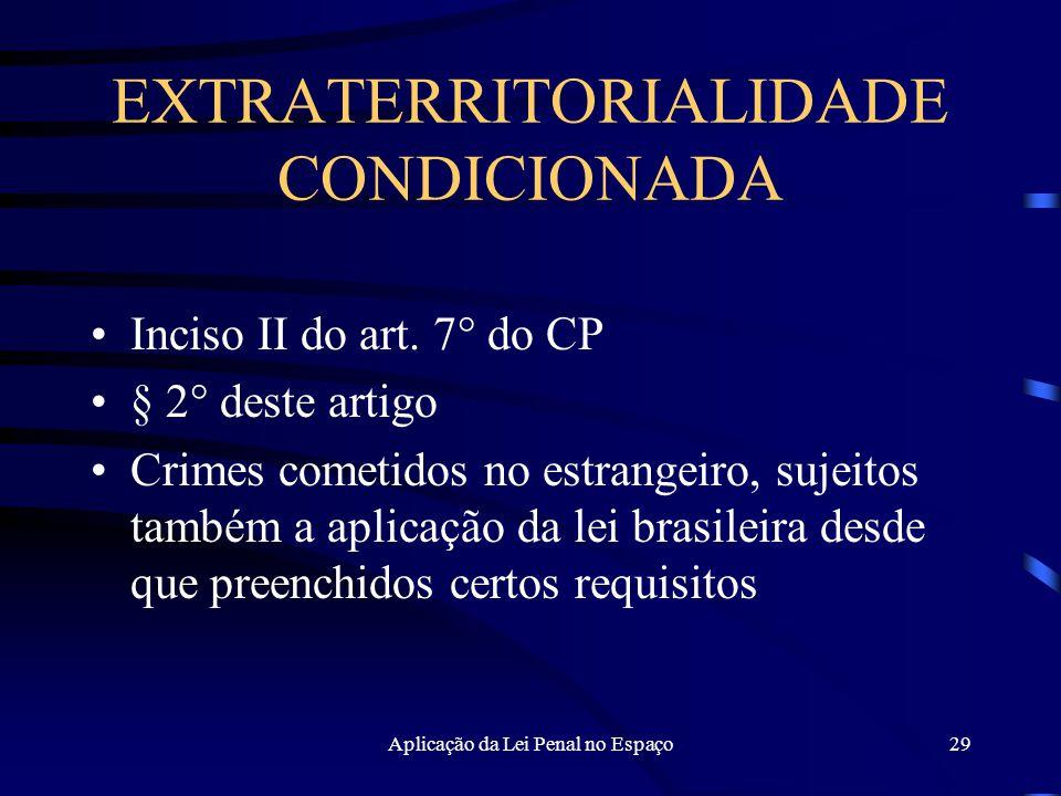 Aplicação da Lei Penal no Espaço29 EXTRATERRITORIALIDADE CONDICIONADA Inciso II do art.