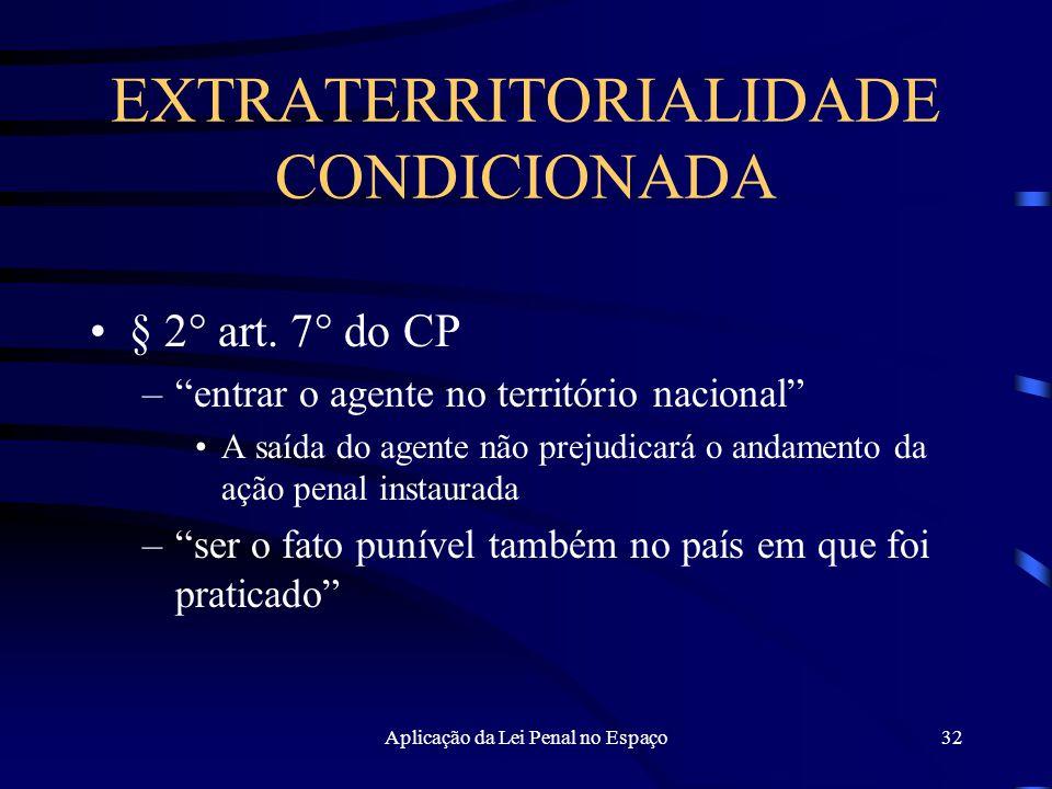 Aplicação da Lei Penal no Espaço32 EXTRATERRITORIALIDADE CONDICIONADA § 2° art.