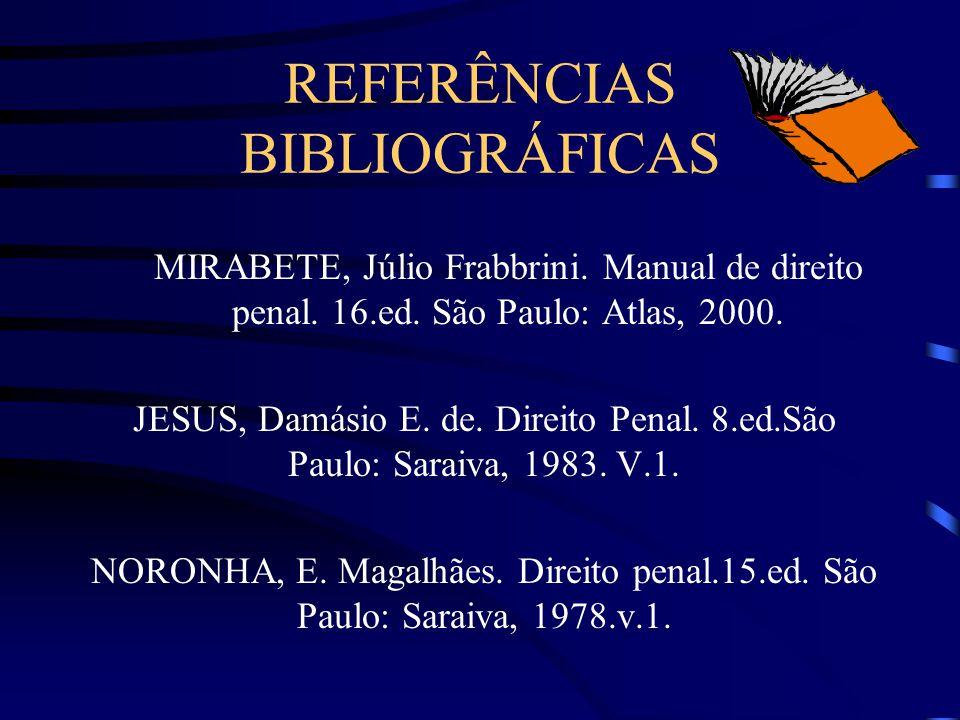 REFERÊNCIAS BIBLIOGRÁFICAS MIRABETE, Júlio Frabbrini.