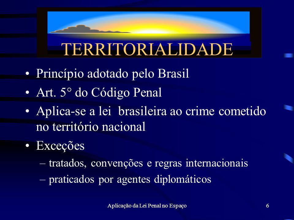 Aplicação da Lei Penal no Espaço6 Princípio adotado pelo Brasil Art.