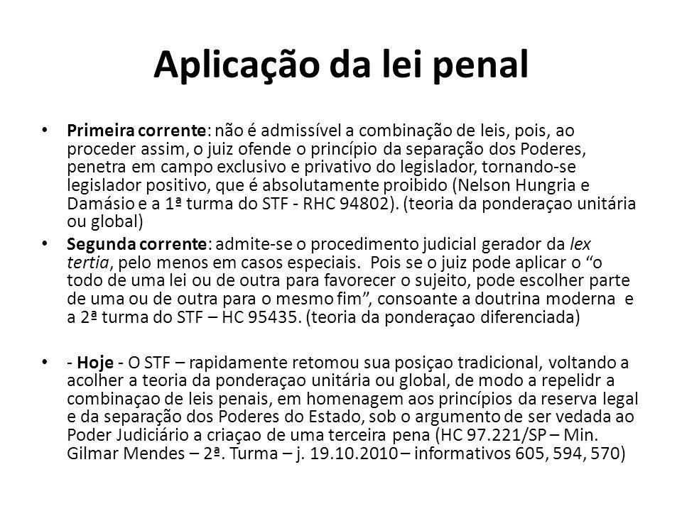 Aplicação da lei penal Primeira corrente: não é admissível a combinação de leis, pois, ao proceder assim, o juiz ofende o princípio da separação dos P
