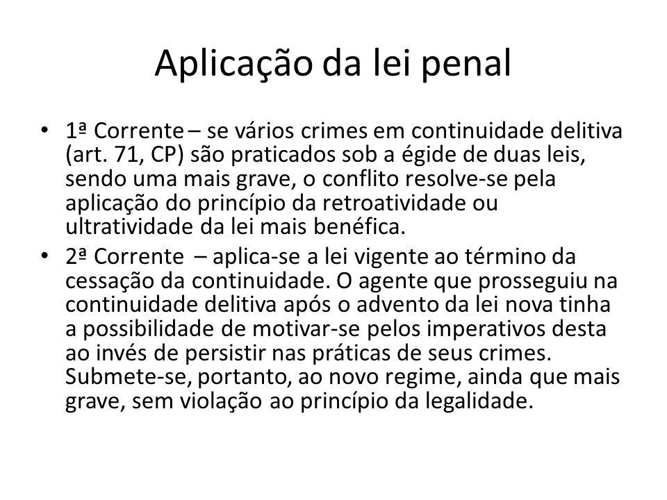 Aplicação da lei penal 1ª Corrente – se vários crimes em continuidade delitiva (art. 71, CP) são praticados sob a égide de duas leis, sendo uma mais g