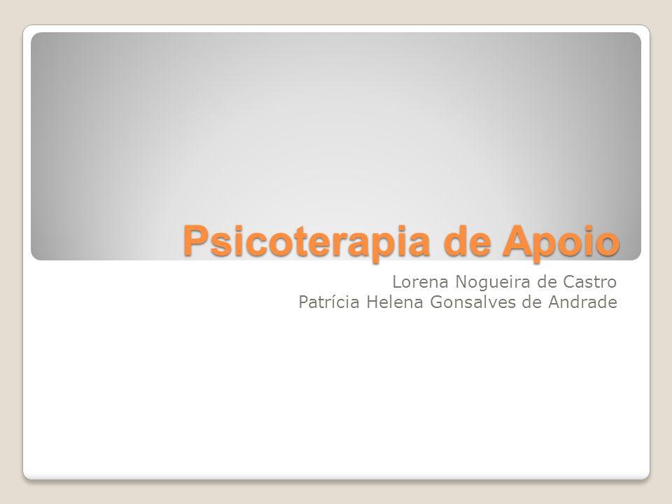 Psicoterapia de Apoio Lorena Nogueira de Castro Patrícia Helena Gonsalves de Andrade