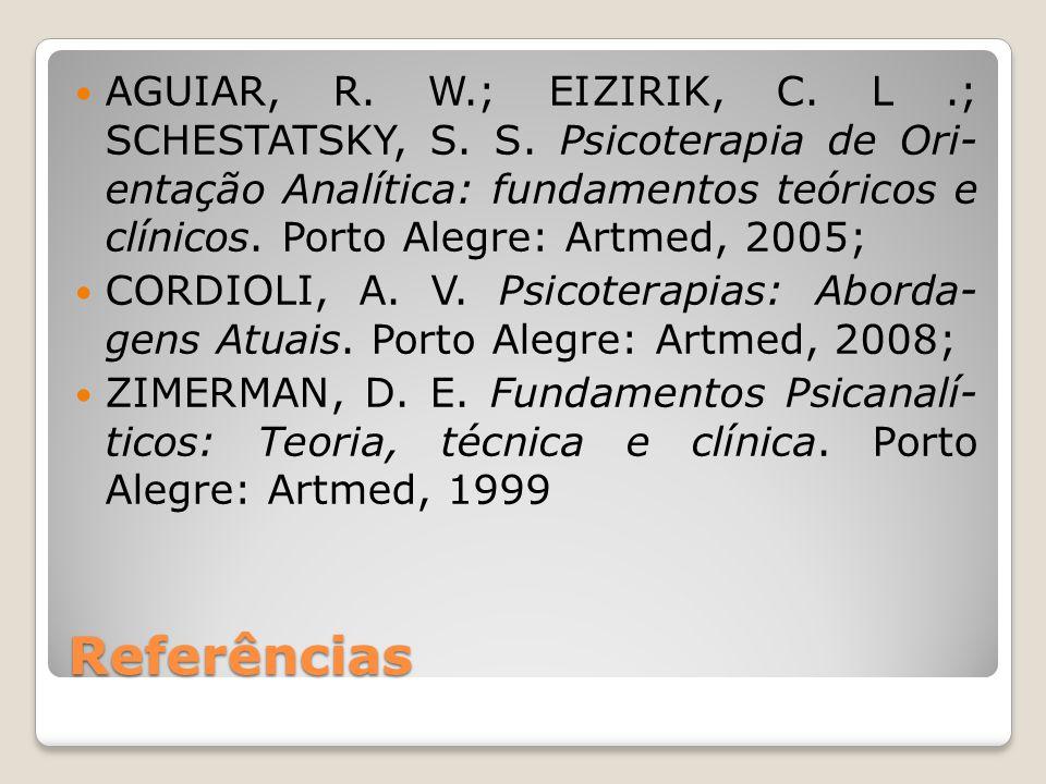 Referências AGUIAR, R. W.; EIZIRIK, C. L.; SCHESTATSKY, S. S. Psicoterapia de Ori- entação Analítica: fundamentos teóricos e clínicos. Porto Alegre: A