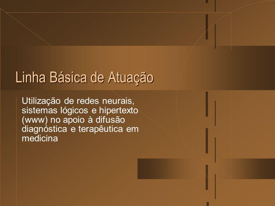 Linha Básica de Atuação Utilização de redes neurais, sistemas lógicos e hipertexto (www) no apoio à difusão diagnóstica e terapêutica em medicina