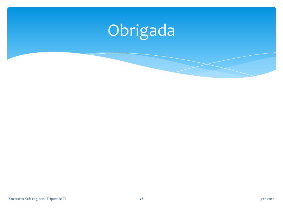 Obrigada 5-12-201228Encontro Sub-regional Tripartito TI