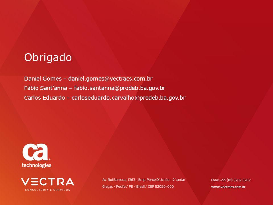 Obrigado Daniel Gomes – daniel.gomes@vectracs.com.br Fábio Sant'anna – fabio.santanna@prodeb.ba.gov.br Carlos Eduardo – carloseduardo.carvalho@prodeb.ba.gov.br