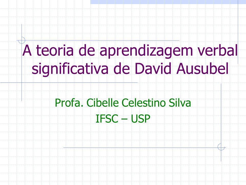 A teoria de aprendizagem verbal significativa de David Ausubel Profa.