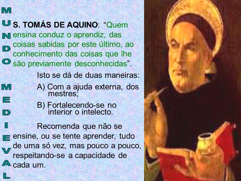 """S. TOMÁS DE AQUINO: """"Quem ensina conduz o aprendiz, das coisas sabidas por este último, ao conhecimento das coisas que lhe são previamente desconhecid"""