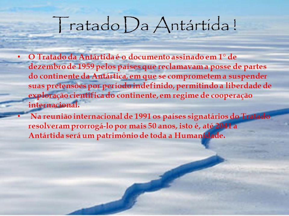 Tratado Da Antártida ! O Tratado da Antártida é o documento assinado em 1° de dezembro de 1959 pelos países que reclamavam a posse de partes do contin