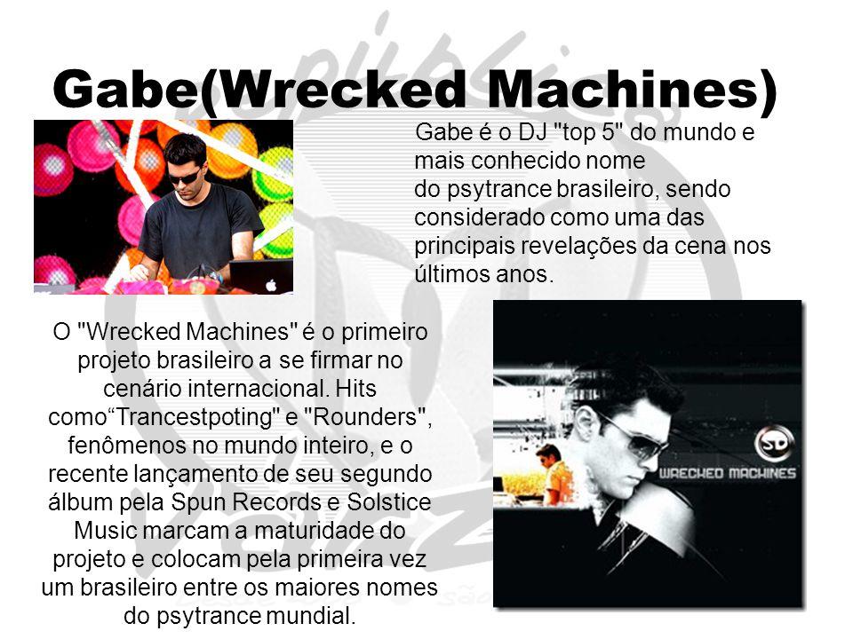Gabe(Wrecked Machines) Gabe é o DJ top 5 do mundo e mais conhecido nome do psytrance brasileiro, sendo considerado como uma das principais revelações da cena nos últimos anos.