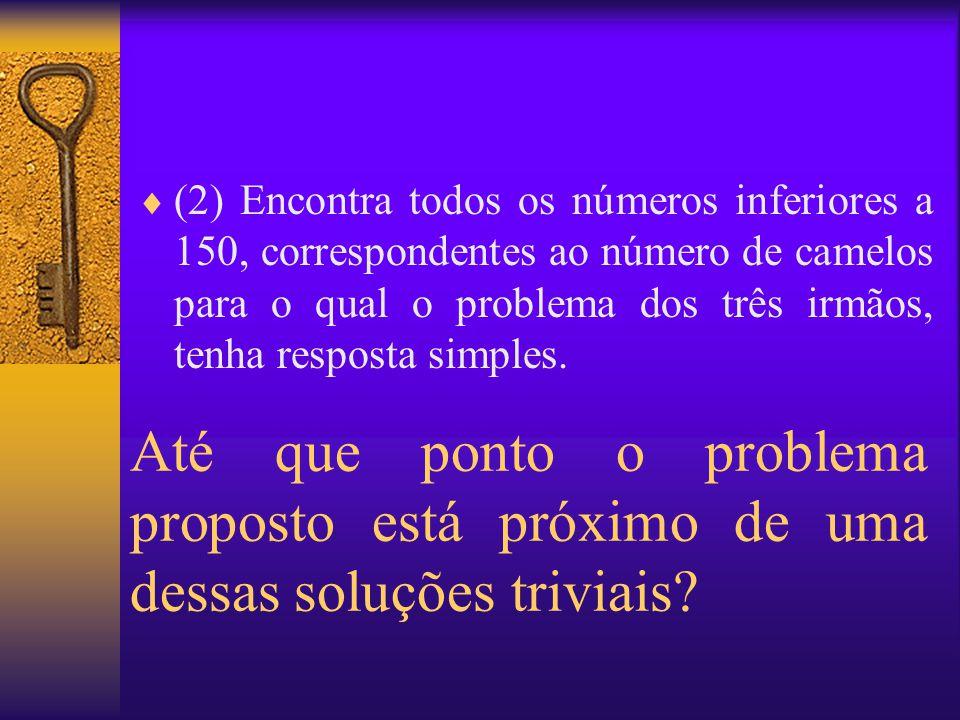 Até que ponto o problema proposto está próximo de uma dessas soluções triviais?  (2) Encontra todos os números inferiores a 150, correspondentes ao n