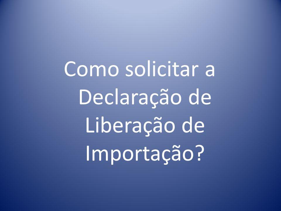 Como solicitar a Declaração de Liberação de Importação?