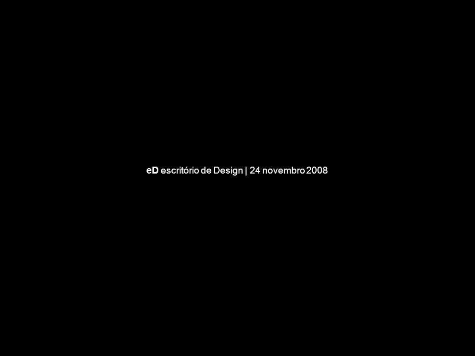 eD escritório de Design | 24 novembro 2008