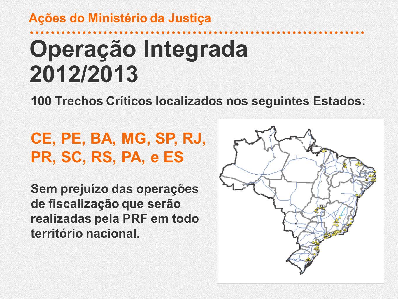 Operação Integrada 2012/2013 Operação Integrada 2012/2013 100 Trechos Críticos localizados nos seguintes Estados: CE, PE, BA, MG, SP, RJ, PR, SC, RS,