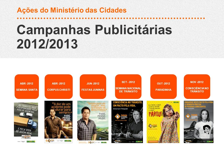 Ações do Ministério das Cidades Campanhas Publicitárias 2012/2013 ABR -2012 SEMANA SANTA JUN -2012 FESTAS JUNINAS ABR -2012 CORPUS CHRISTI SET - 2012