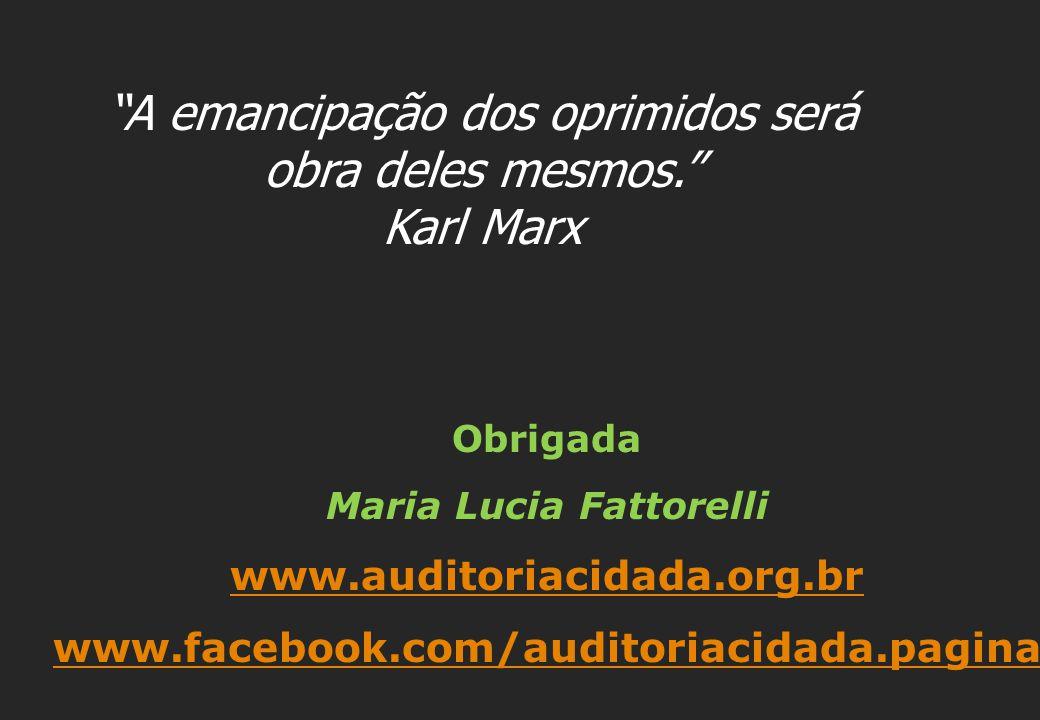 """Obrigada Maria Lucia Fattorelli www.auditoriacidada.org.br www.facebook.com/auditoriacidada.pagina """"A emancipação dos oprimidos será obra deles mesmos"""