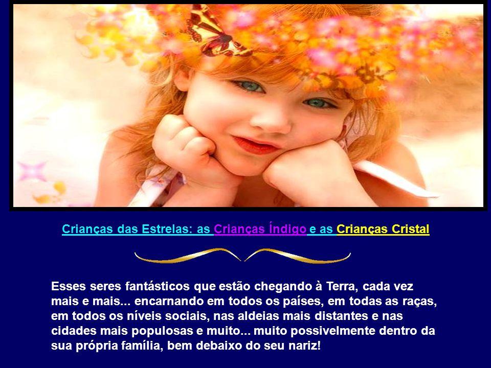 Crianças das Estrelas: as Crianças Índigo e as Crianças Cristal Esses seres fantásticos que estão chegando à Terra, cada vez mais e mais...